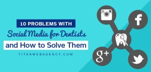 10 Problems with Social Media for Dentists